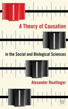 A Theory of Causation in the Social and Biological Sciences av Alexander Reutlinger (Innbundet)
