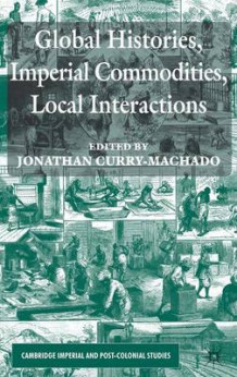 Global Histories, Imperial Commodities, Local Interactions av Jonathan Curry-Machado (Innbundet)