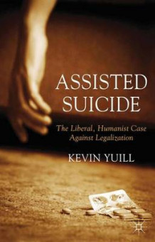 Assisted Suicide: The Liberal, Humanist Case Against Legalization av Kevin Yuill (Innbundet)