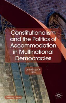 Constitutionalism and the Politics of Accommodation in Multinational Democracies 2014 av Jaime Lluch (Innbundet)