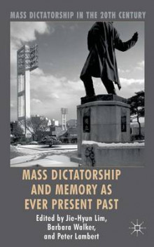 Mass Dictatorship and Memory as Ever Present Past av Jie-Hyun Lim, Barbara Walker og Peter Lambert (Innbundet)