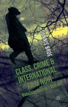 Class, Crime and International Film Noir av Dennis Broe (Innbundet)