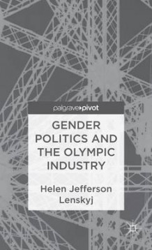 Gender Politics and the Olympic Industry av Helen Jefferson Lenskyj (Innbundet)