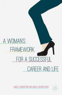 A Woman's Framework for a Successful Career and Life av James E. Hamerstone og Lindsay Musser Hough (Innbundet)