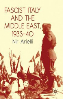 Fascist Italy and the Middle East, 1933-40 av Nir Arielli (Heftet)