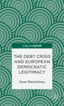 The Debt Crisis and European Democratic Legitimacy av Huw Macartney (Innbundet)