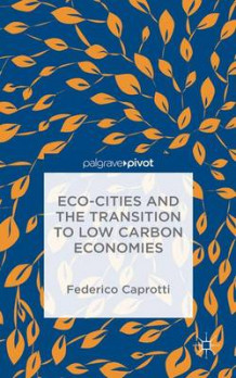 ECO-Cities and the Transition to Low Carbon Economies av Federico Caprotti (Innbundet)