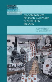 Ex-Combatants, Religion and Peace in Northern Ireland av John Brewer, David Mitchell og Gerard Leavey (Innbundet)