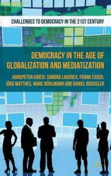 Democracy in the Age of Globalization and Mediatization av Hanspeter Kriesi, Daniel Bochsler, Jorg Matthes, Sandra Lavenex, Marc Buhlmann og Frank Esser (Innbundet)