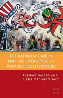 Latino/a Canon and the Emergence of Post-Sixties Literature av Raphael Dalleo og Elena Machado Saez (Heftet)