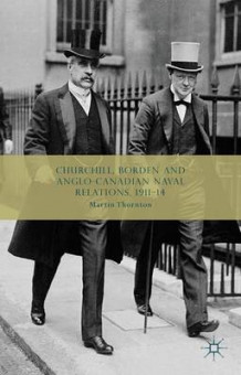 Churchill, Borden and Anglo-Canadian Naval Relations, 1911-14 av Martin Thornton (Innbundet)