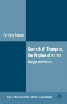 Kenneth W. Thompson, The Prophet of Norms av Farhang Rajaee (Innbundet)