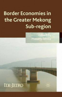 Border Economies in the Greater Mekong Sub-Region (Innbundet)