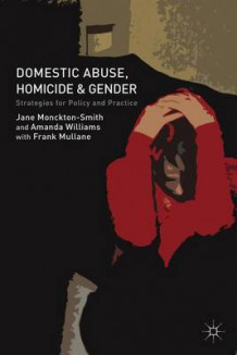 Domestic Abuse, Homicide and Gender av Jane Monckton Smith, Amanda Williams og Frank Mullane (Heftet)
