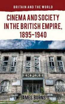 Cinema and Society in the British Empire, 1895-1940 av James Burns (Innbundet)
