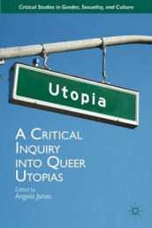 A Critical Inquiry into Queer Utopias av Angela Jones (Innbundet)