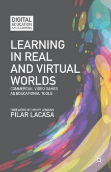 Learning in Real and Virtual Worlds av Pilar Lacasa (Innbundet)