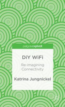 DIY WiFi: Re-Imagining Connectivity av Katrina Jungnickel (Innbundet)