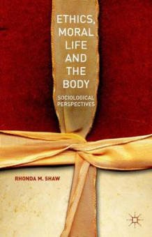 Ethics, Moral Life and the Body 2015 av Rhonda M. Shaw (Innbundet)