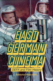East German Cinema av Sebastian Heiduschke (Innbundet)