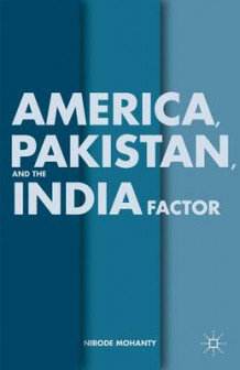 America, Pakistan, and the India Factor av N. Mohanty (Innbundet)