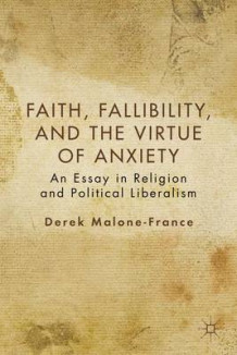 Faith, Fallibility, and the Virtue of Anxiety av Derek Malone-France (Heftet)