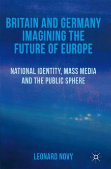 Britain and Germany Imagining the Future of Europe av L. Novy (Innbundet)