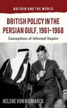 British Policy in the Persian Gulf, 1961-1968 av Helene von Bismarck (Innbundet)