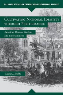 Cultivating National Identity Through Performance av Naomi J. Stubbs (Innbundet)