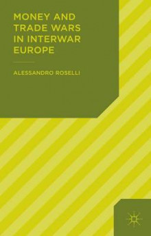 Money and Trade Wars in Interwar Europe av Paul Corner og Alessandro Roselli (Innbundet)