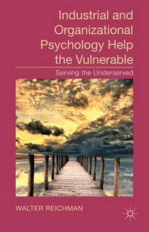 Industrial and Organizational Psychology Help the Vulnerable (Innbundet)