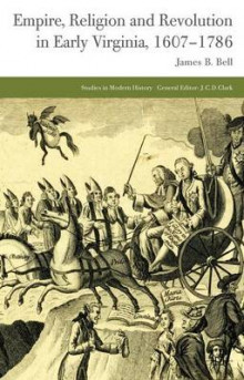 Empire, Religion and Revolution in Early Virginia, 1607-1786 av James B. Bell (Innbundet)
