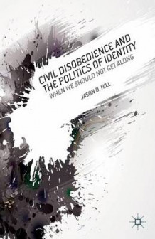 Civil Disobedience and the Politics of Identity av Jason D. Hill (Innbundet)