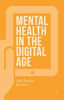 Mental Health in the Digital Age 2015 av Sheri Bauman og Ian Rivers (Innbundet)