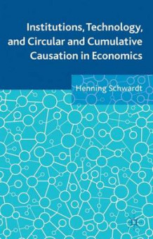 Institutions, Technology, and Circular and Cumulative Causation in Economics av Henning Schwardt (Innbundet)
