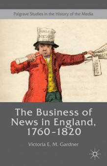 Business of News in England, 1760-1820 2016 av Victoria E. M. Gardner (Innbundet)
