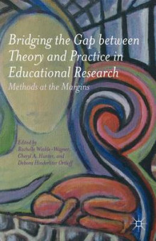 Bridging the Gap between Theory and Practice in Educational Research av Rachelle Winkle-Wagner og Cheryl A. Hunter (Heftet)