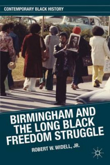 Birmingham and the Long Black Freedom Struggle av Robert W. Widell (Innbundet)