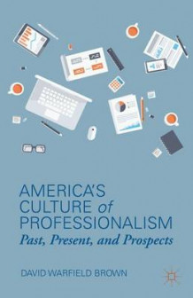 America's Culture of Professionalism av David Warfield Brown (Innbundet)