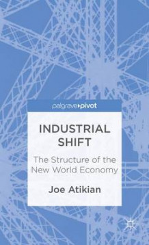 Industrial Shift: The Structure of the New World Economy av Joe Atikian (Innbundet)