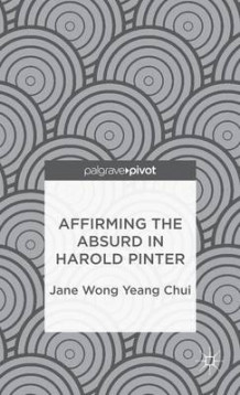 Affirming the Absurd in Harold Pinter av Jane Wong Yeang Chui (Innbundet)