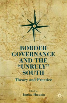 "Border Governance and the ""Unruly"" South (Innbundet)"