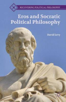 Eros and Socratic Political Philosophy av David Levy (Innbundet)
