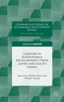 Lessons in Sustainable Development from Japan and South Korea av Sara Hsu, Michio Naoi og Wenjie Zhang (Innbundet)