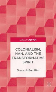 Colonialism, Han, and the Transformative Spirit av Grace Ji-Sun Kim (Innbundet)