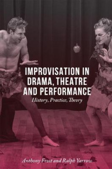 Improvisation in Drama, Theatre and Performance av Anthony Frost og Ralph Yarrow (Heftet)