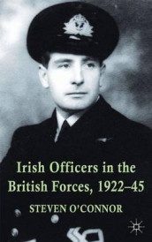 Irish Officers in the British Forces, 1922-45 av Steven O'Connor (Innbundet)