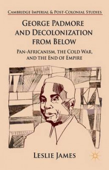 George Padmore and Decolonization from Below av Leslie James (Innbundet)