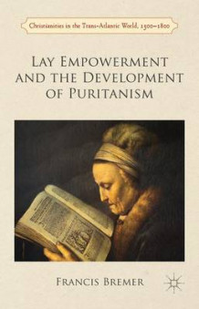 Lay Empowerment and the Development of Puritanism av Francis J. Bremer (Innbundet)