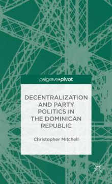 Decentralization and Party Politics in the Dominican Republic av Christopher Mitchell (Innbundet)